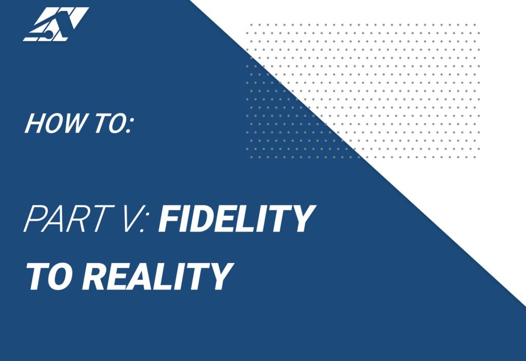 How to: part five - Fidelity to Reality
